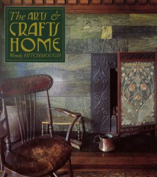 The Arts & Crafts Home, a very fine book  on the Arts & Crafts Movement by Wendy Hitchmough